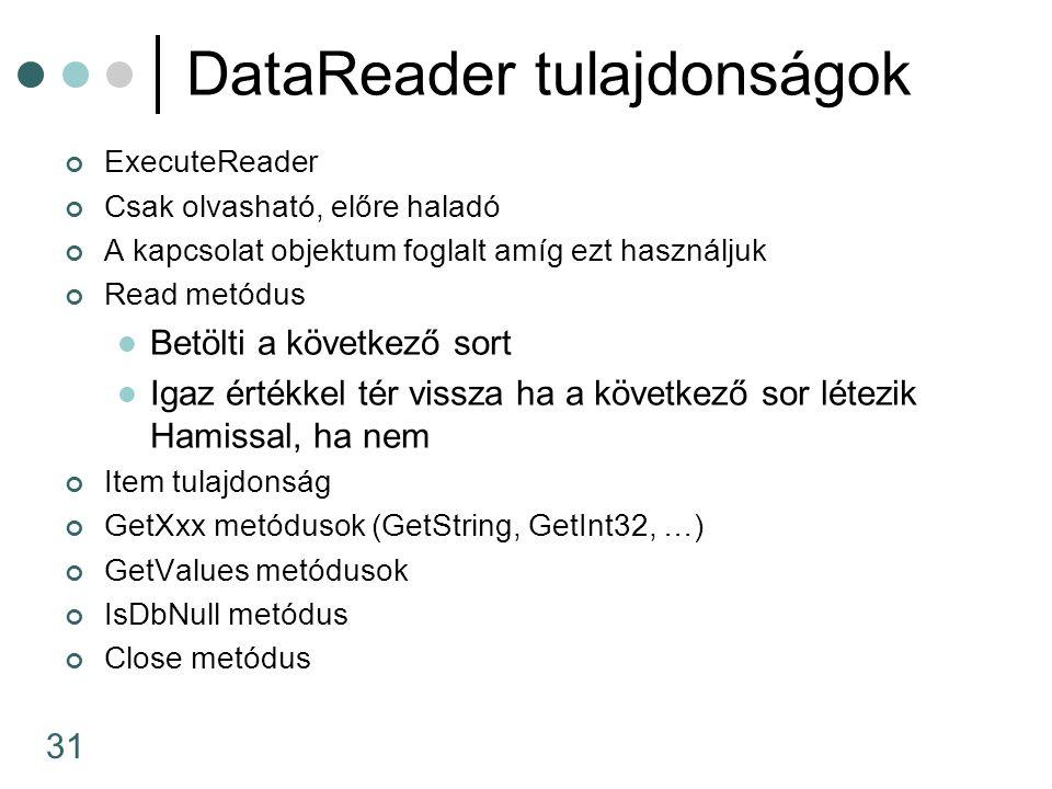 31 DataReader tulajdonságok ExecuteReader Csak olvasható, előre haladó A kapcsolat objektum foglalt amíg ezt használjuk Read metódus Betölti a követke