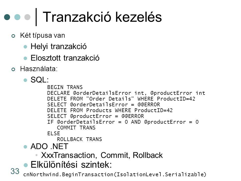 33 Tranzakció kezelés Két típusa van Helyi tranzakció Elosztott tranzakció Használata: SQL: BEGIN TRANS DECLARE @orderDetailsError int, @productError