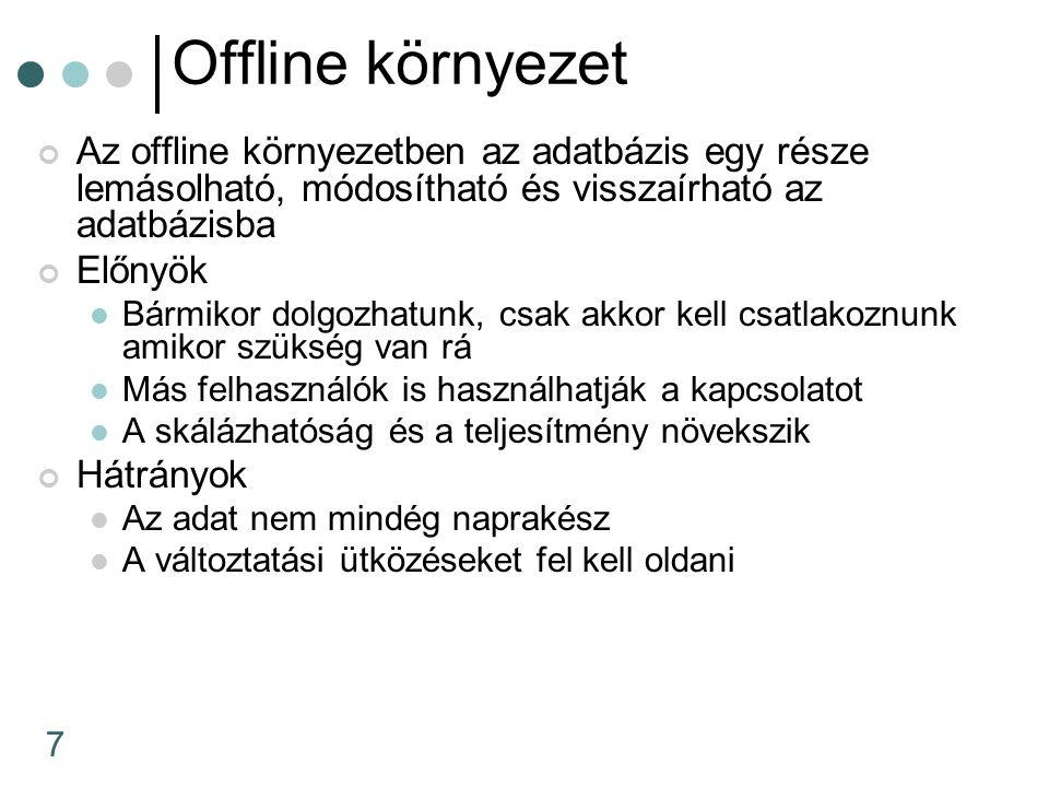 7 Offline környezet Az offline környezetben az adatbázis egy része lemásolható, módosítható és visszaírható az adatbázisba Előnyök Bármikor dolgozhatu