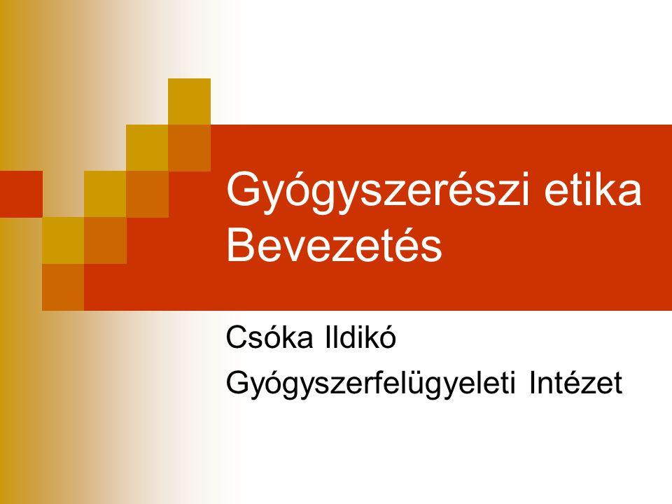 Gyógyszerészi etika Bevezetés Csóka Ildikó Gyógyszerfelügyeleti Intézet