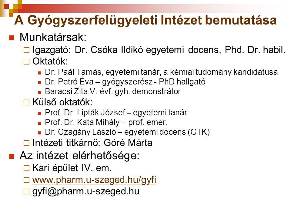 A Gyógyszerfelügyeleti Intézet bemutatása Munkatársak:  Igazgató: Dr. Csóka Ildikó egyetemi docens, Phd. Dr. habil.  Oktatók: Dr. Paál Tamás, egyete