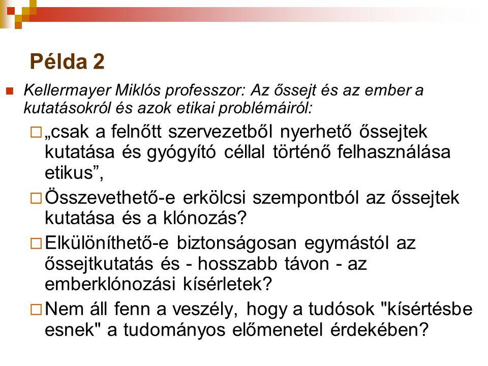 """Példa 2 Kellermayer Miklós professzor: Az őssejt és az ember a kutatásokról és azok etikai problémáiról:  """"csak a felnőtt szervezetből nyerhető őssej"""