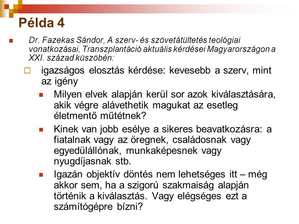 Példa 4 Dr. Fazekas Sándor, A szerv- és szövetátültetés teológiai vonatkozásai, Transzplantáció aktuális kérdései Magyarországon a XXI. század küszöbé