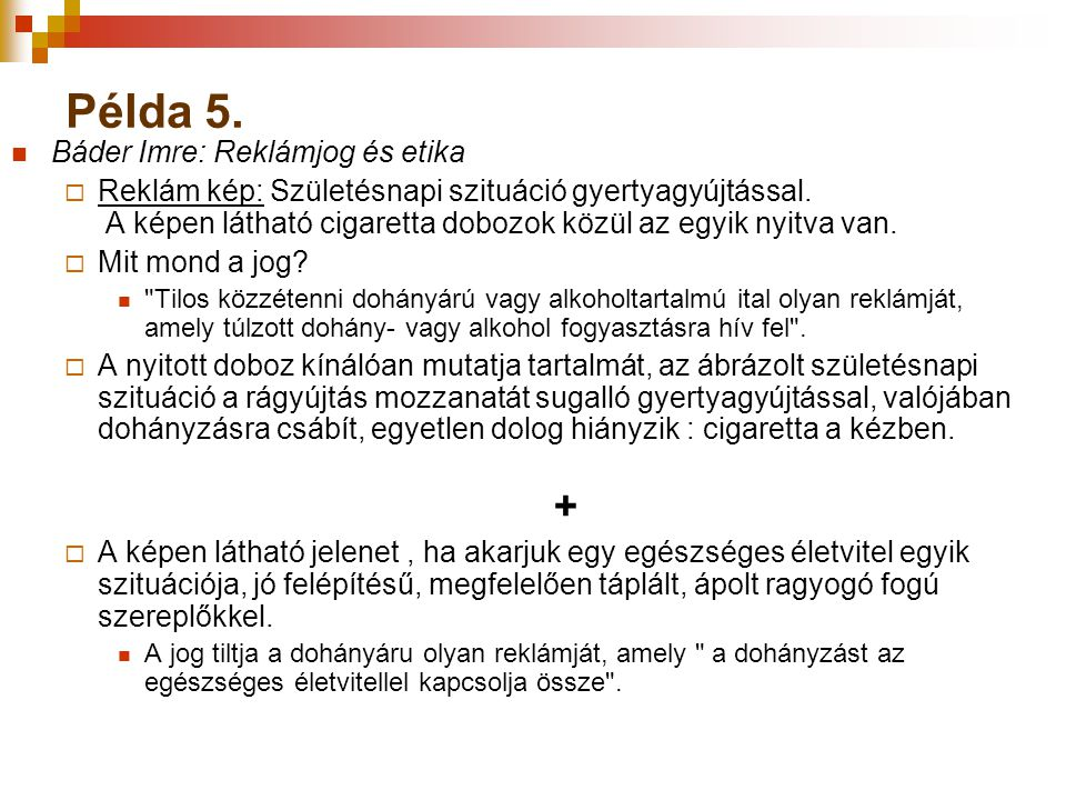 Példa 5. Báder Imre: Reklámjog és etika  Reklám kép: Születésnapi szituáció gyertyagyújtással. A képen látható cigaretta dobozok közül az egyik nyitv