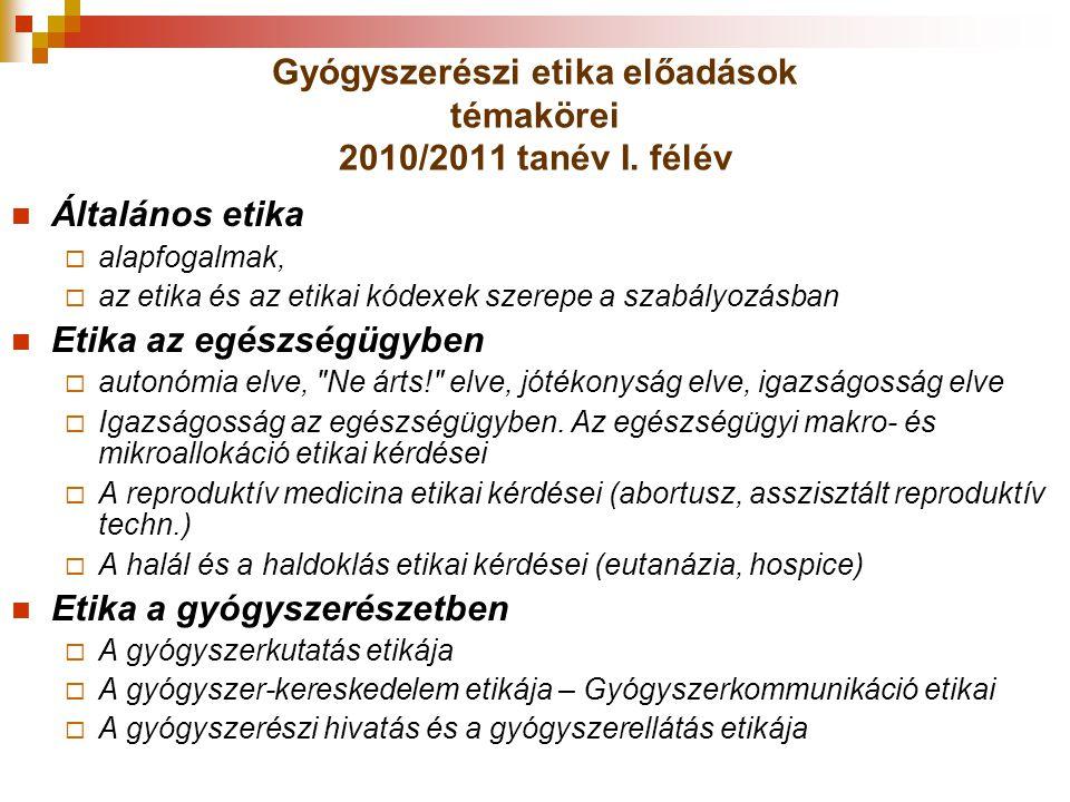 Gyógyszerészi etika előadások témakörei 2010/2011 tanév I. félév Általános etika  alapfogalmak,  az etika és az etikai kódexek szerepe a szabályozás