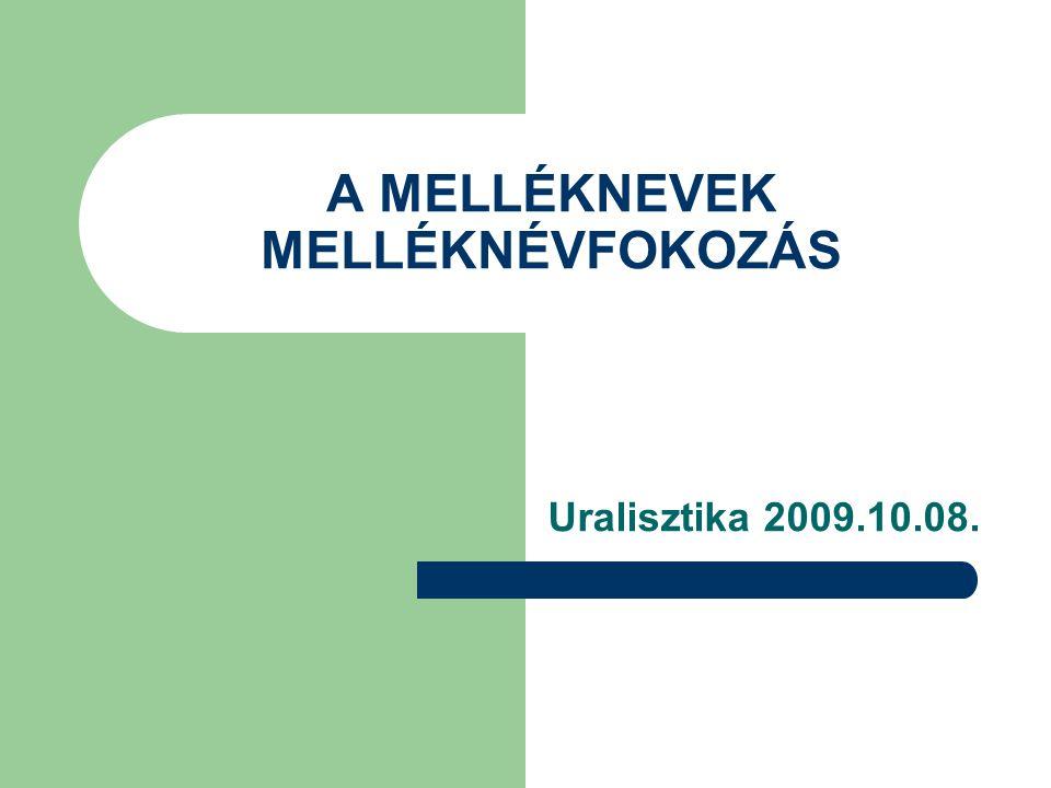 A MELLÉKNEVEK MELLÉKNÉVFOKOZÁS Uralisztika 2009.10.08.