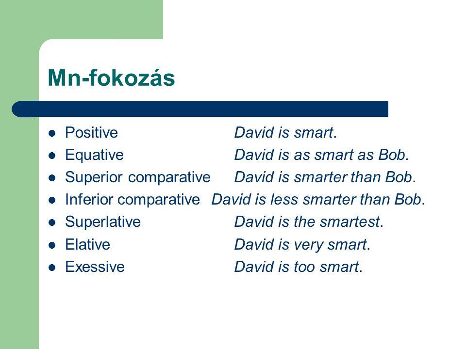 Mn-fokozás PositiveDavid is smart. EquativeDavid is as smart as Bob. Superior comparativeDavid is smarter than Bob. Inferior comparative David is less
