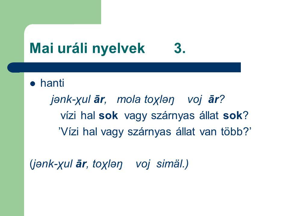 Mai uráli nyelvek3. hanti jənk-χul ār, mola toχləŋ voj ār? vízi hal sok vagy szárnyas állat sok? 'Vízi hal vagy szárnyas állat van több?' (jənk-χul ār