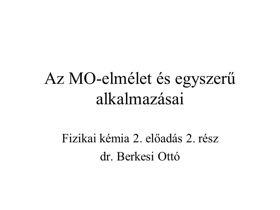 Az MO-elmélet és egyszerű alkalmazásai Fizikai kémia 2. előadás 2. rész dr. Berkesi Ottó