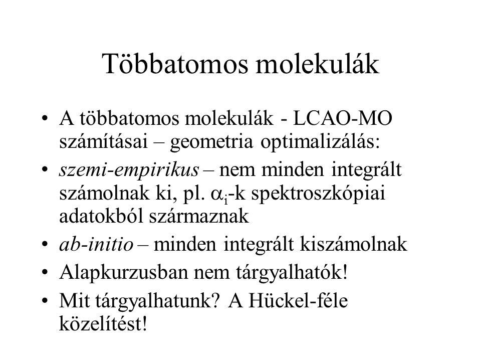Többatomos molekulák A többatomos molekulák - LCAO-MO számításai – geometria optimalizálás: szemi-empirikus – nem minden integrált számolnak ki, pl. 