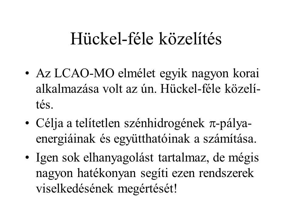 Hückel-féle közelítés Az LCAO-MO elmélet egyik nagyon korai alkalmazása volt az ún. Hückel-féle közelí- tés. Célja a telítetlen szénhidrogének  -pály