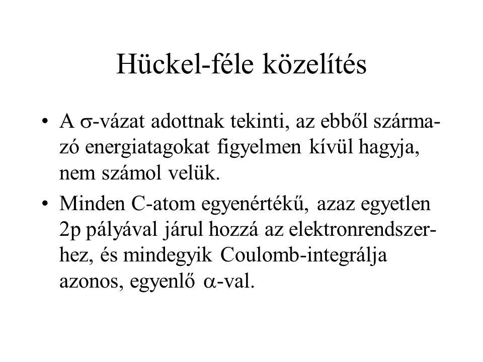 Hückel-féle közelítés A  -vázat adottnak tekinti, az ebből szárma- zó energiatagokat figyelmen kívül hagyja, nem számol velük. Minden C-atom egyenért