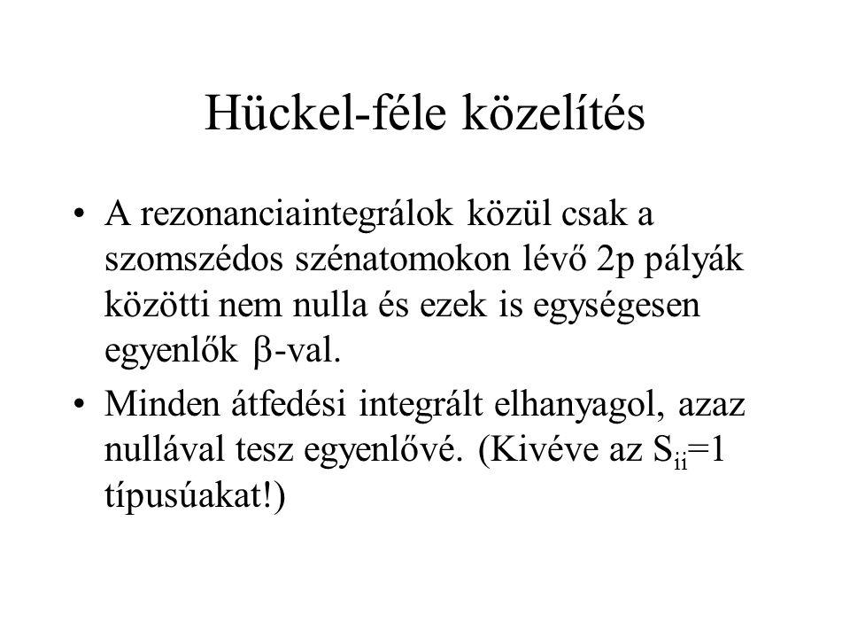 Hückel-féle közelítés A rezonanciaintegrálok közül csak a szomszédos szénatomokon lévő 2p pályák közötti nem nulla és ezek is egységesen egyenlők  -v