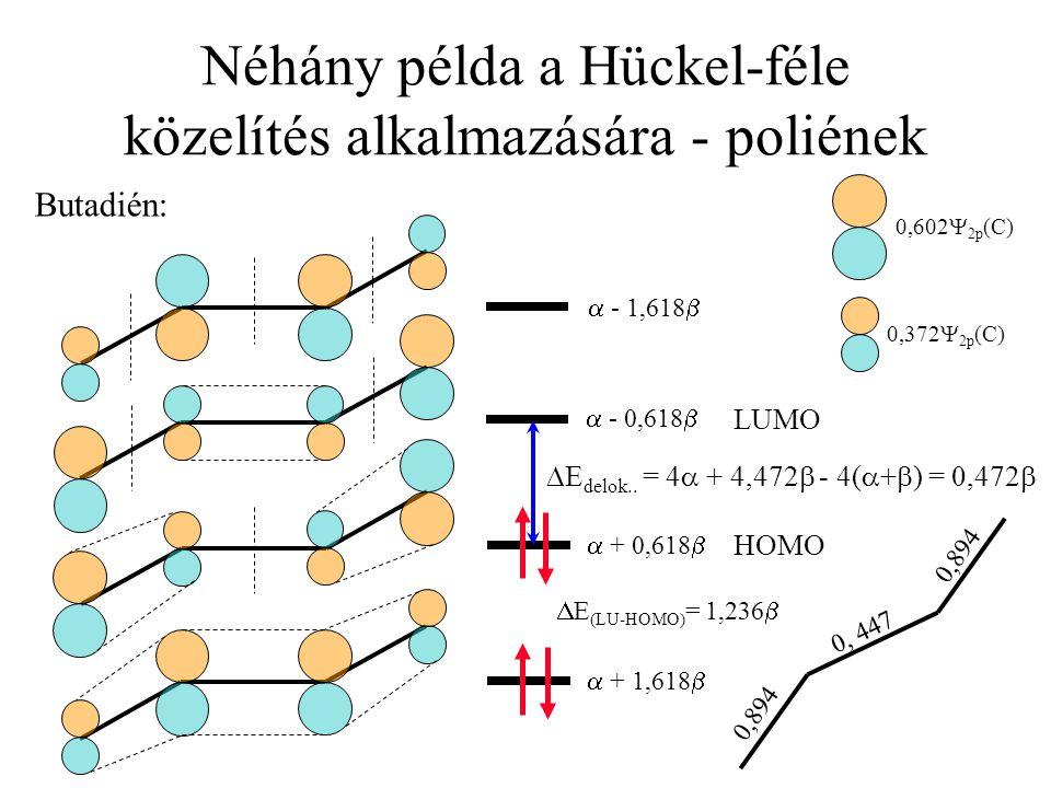 Néhány példa a Hückel-féle közelítés alkalmazására - poliének Butadién: 0,372  2p (C) 0,602  2p (C)  + 1,618   + 0,618   - 0,618   - 1,618 