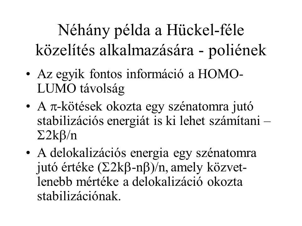Néhány példa a Hückel-féle közelítés alkalmazására - poliének Az egyik fontos információ a HOMO- LUMO távolság A  -kötések okozta egy szénatomra jutó