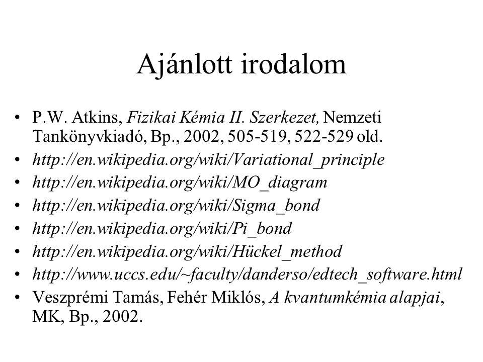 Ajánlott irodalom P.W. Atkins, Fizikai Kémia II. Szerkezet, Nemzeti Tankönyvkiadó, Bp., 2002, 505-519, 522-529 old. http://en.wikipedia.org/wiki/Varia