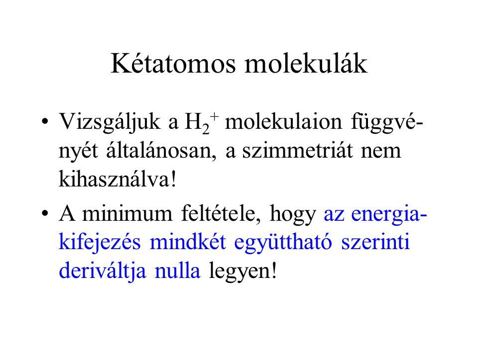Kétatomos molekulák Vizsgáljuk a H 2 + molekulaion függvé- nyét általánosan, a szimmetriát nem kihasználva! A minimum feltétele, hogy az energia- kife