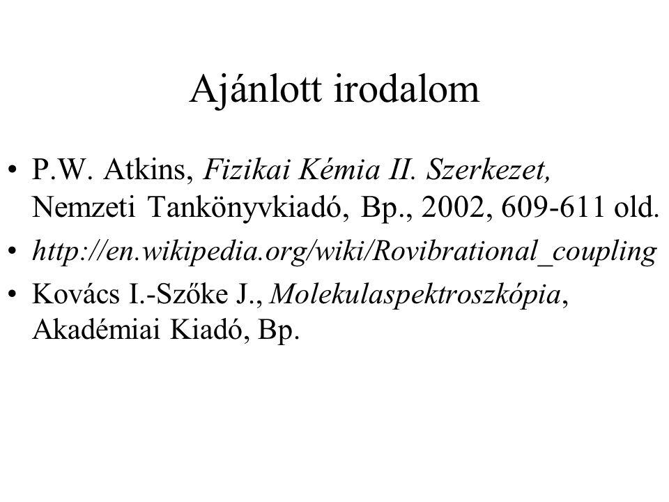 Ajánlott irodalom P.W. Atkins, Fizikai Kémia II. Szerkezet, Nemzeti Tankönyvkiadó, Bp., 2002, 609-611 old. http://en.wikipedia.org/wiki/Rovibrational_