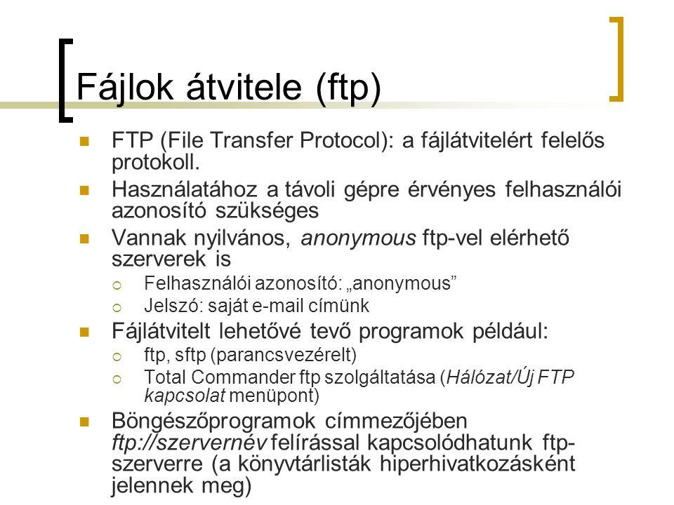 Fájlok átvitele (ftp) FTP (File Transfer Protocol): a fájlátvitelért felelős protokoll. Használatához a távoli gépre érvényes felhasználói azonosító s