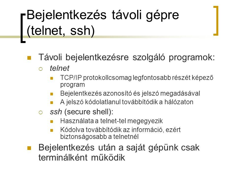 Bejelentkezés távoli gépre (telnet, ssh) Távoli bejelentkezésre szolgáló programok:  telnet TCP/IP protokollcsomag legfontosabb részét képező program