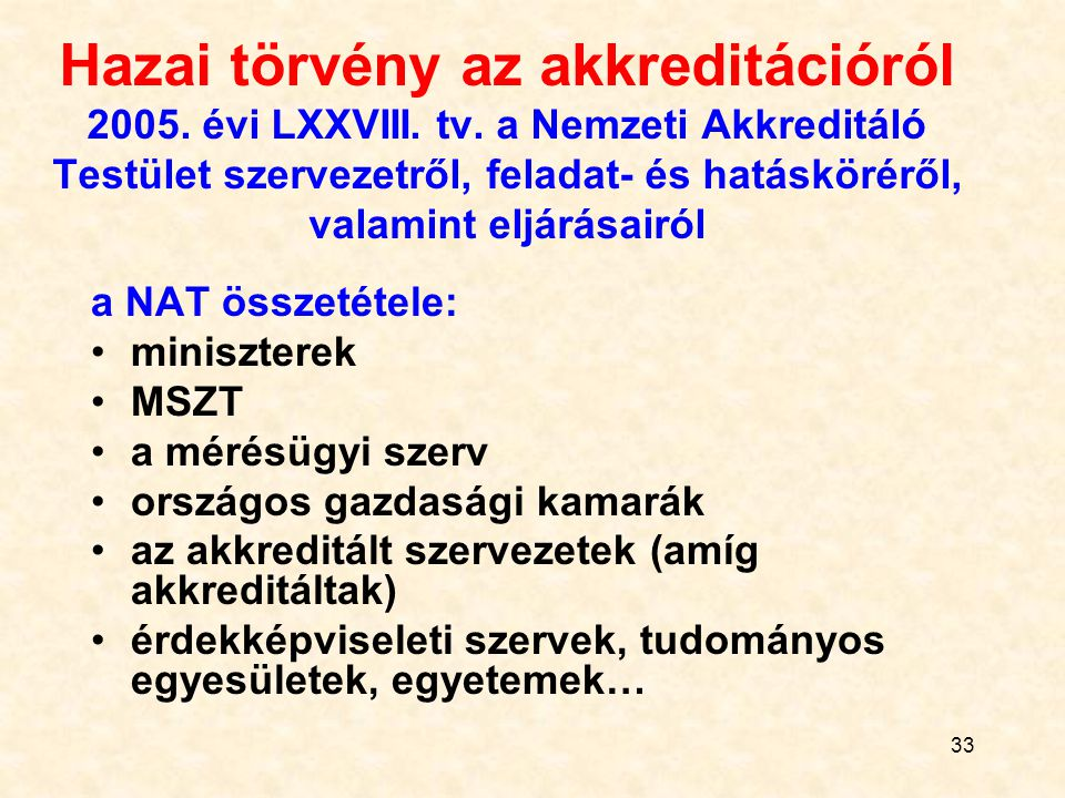 33 Hazai törvény az akkreditációról 2005. évi LXXVIII. tv. a Nemzeti Akkreditáló Testület szervezetről, feladat- és hatásköréről, valamint eljárásairó
