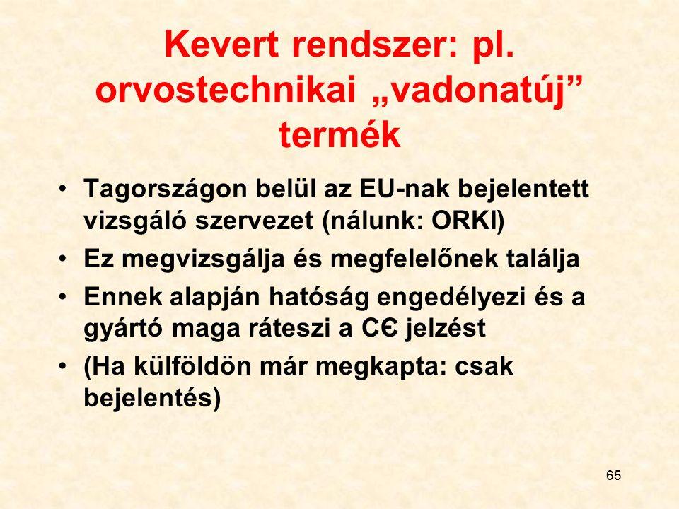 """65 Kevert rendszer: pl. orvostechnikai """"vadonatúj"""" termék Tagországon belül az EU-nak bejelentett vizsgáló szervezet (nálunk: ORKI) Ez megvizsgálja és"""