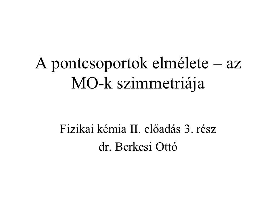 A két  -pálya szimmetriája C 2v EC2C2  xz  yz A1A1 1111 A2A2 11 B1B1 1 1 B2B2 1 1 n + = n 1 + n 2 n  = n 1  n 2