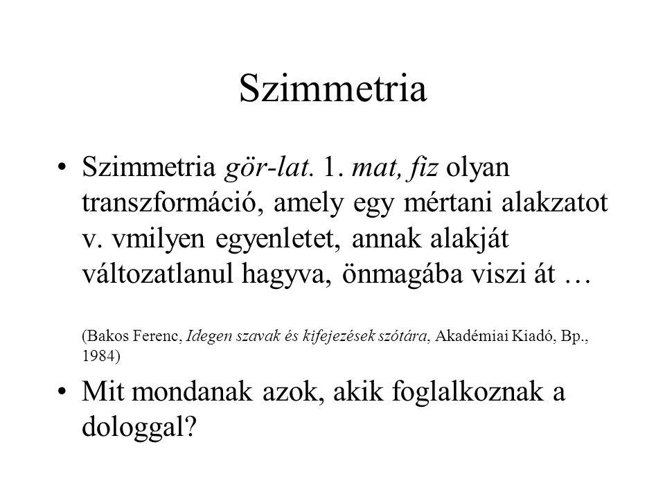 Szimmetria (1) A szimmetria a geometriai alakzatoknak az a tulajdonsága, hogy részeik ismétlőd- nek.