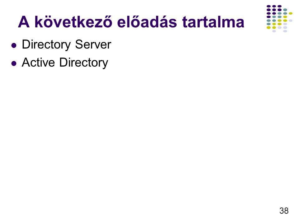 38 A következő előadás tartalma Directory Server Active Directory