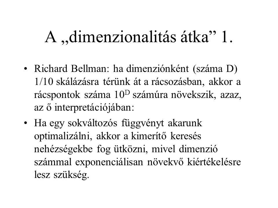 """A """"dimenzionalitás átka"""" 1. Richard Bellman: ha dimenziónként (száma D) 1/10 skálázásra térünk át a rácsozásban, akkor a rácspontok száma 10 D számúra"""