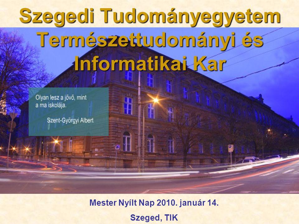 Szegedi Tudományegyetem Természettudományi és Informatikai Kar Mester Nyílt Nap 2010. január 14. Szeged, TIK