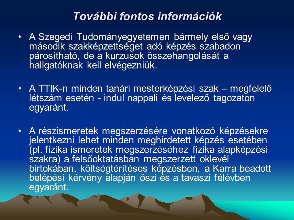 További fontos információk A Szegedi Tudományegyetemen bármely első vagy második szakképzettséget adó képzés szabadon párosítható, de a kurzusok össze