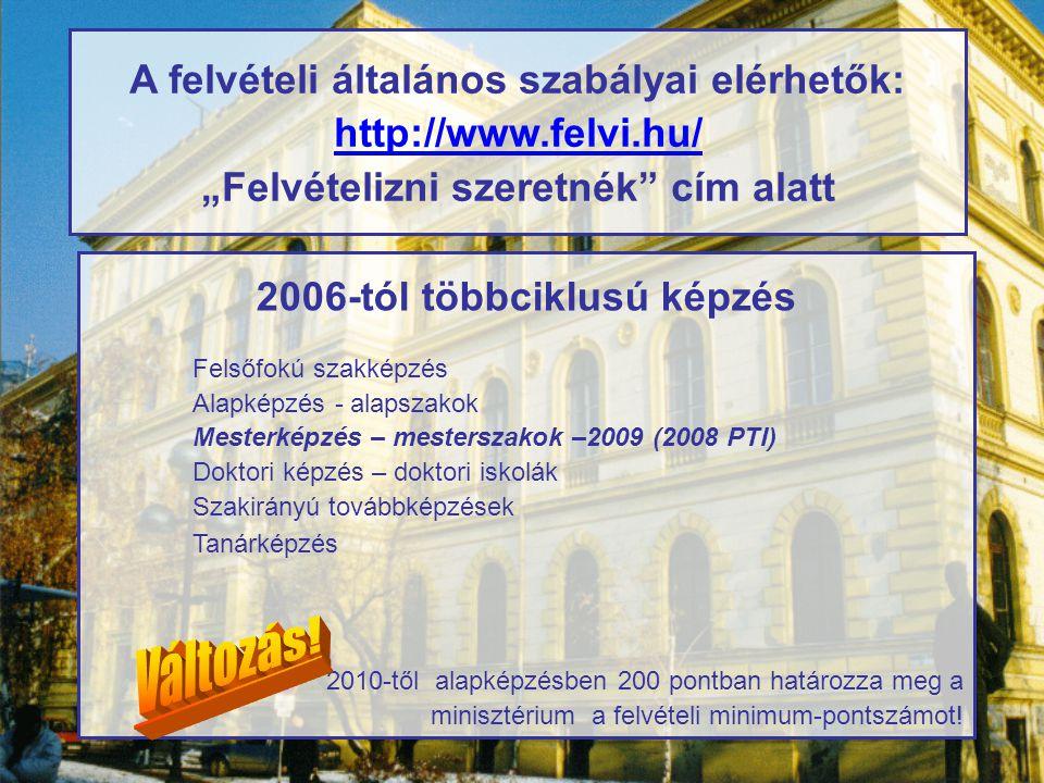 """A felvételi általános szabályai elérhetők: http://www.felvi.hu/ """"Felvételizni szeretnék"""" cím alatt 2006-tól többciklusú képzés Felsőfokú szakképzés Al"""
