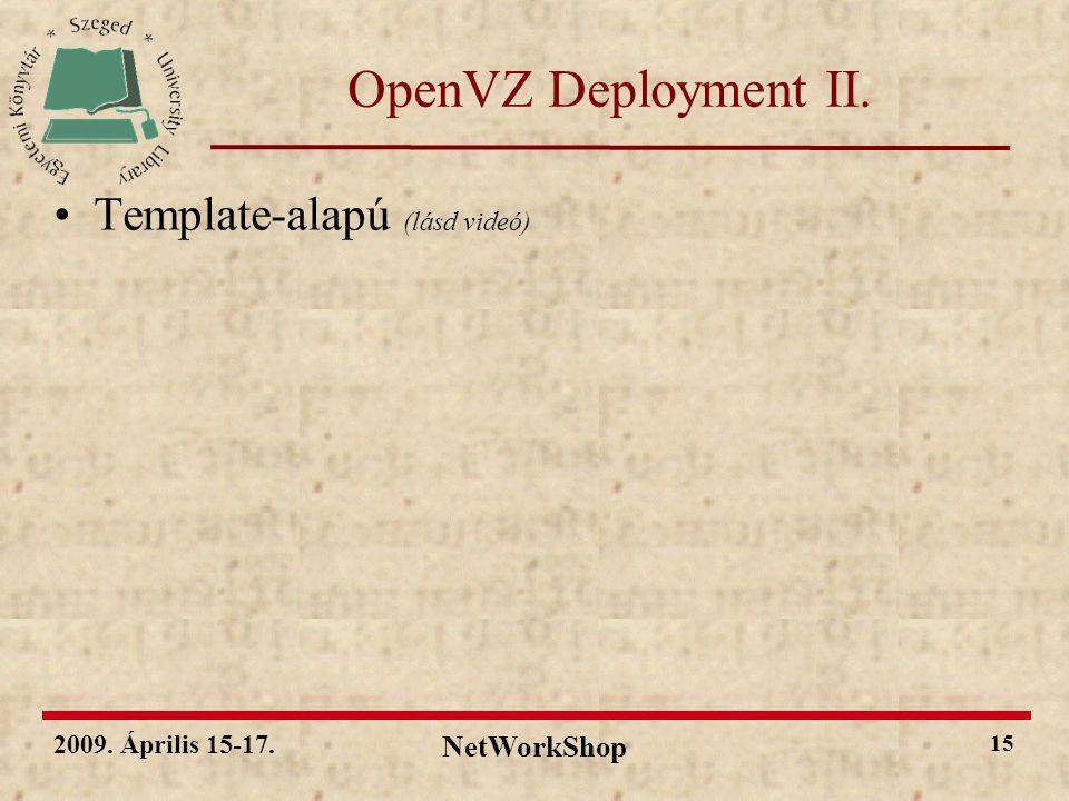 2009. Április 15-17. NetWorkShop 15 OpenVZ Deployment II. Template-alapú (lásd videó)