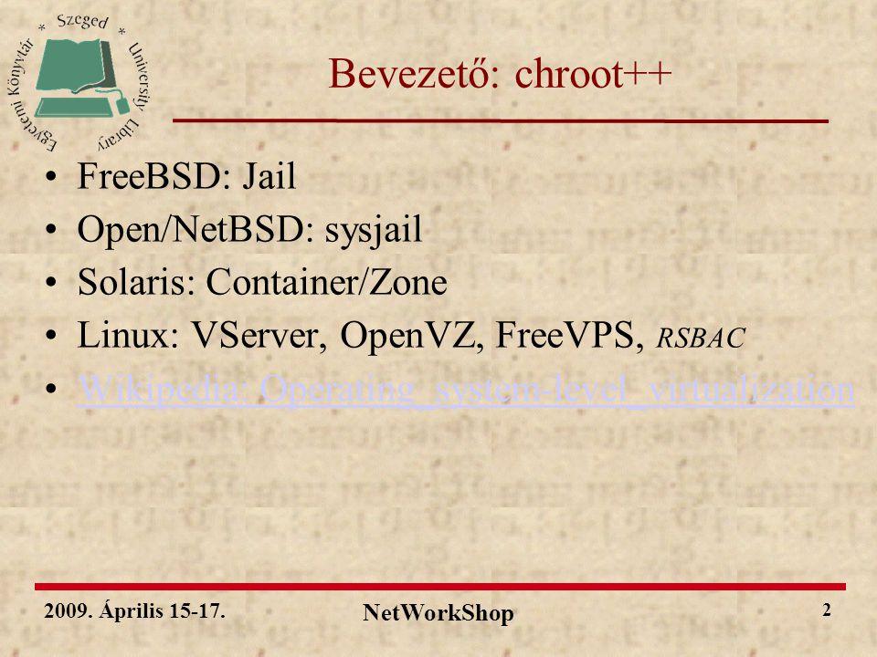 2009. Április 15-17. NetWorkShop 2 Bevezető: chroot++ FreeBSD: Jail Open/NetBSD: sysjail Solaris: Container/Zone Linux: VServer, OpenVZ, FreeVPS, RSBA