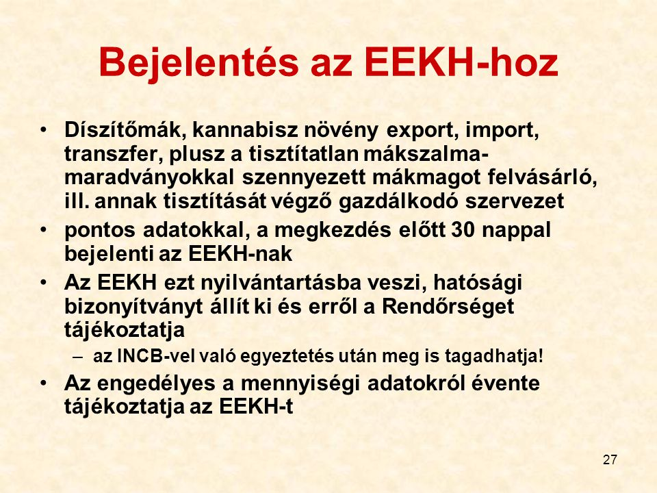 27 Bejelentés az EEKH-hoz Díszítőmák, kannabisz növény export, import, transzfer, plusz a tisztítatlan mákszalma- maradványokkal szennyezett mákmagot