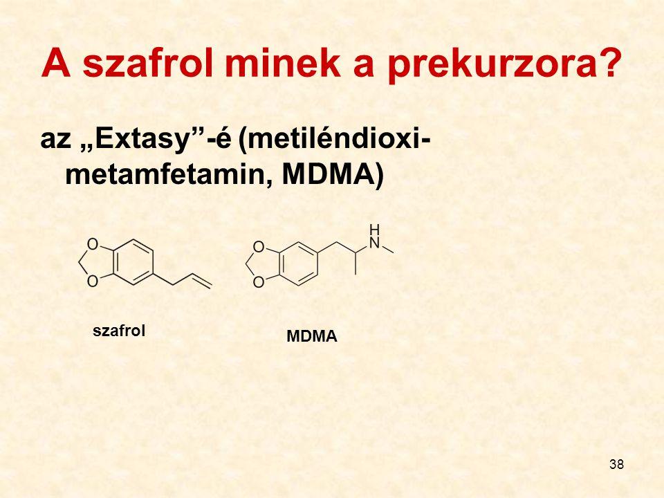 """38 A szafrol minek a prekurzora? az """"Extasy""""-é (metiléndioxi- metamfetamin, MDMA) szafrol MDMA"""