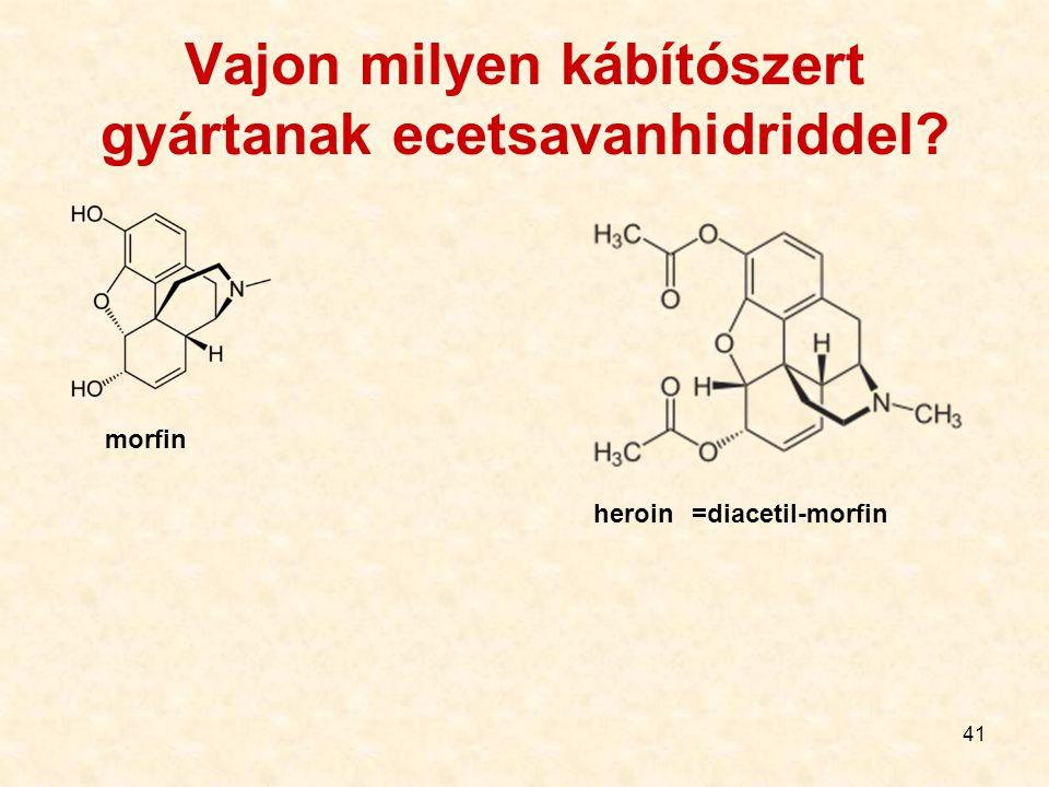 41 Vajon milyen kábítószert gyártanak ecetsavanhidriddel? morfin heroin=diacetil-morfin