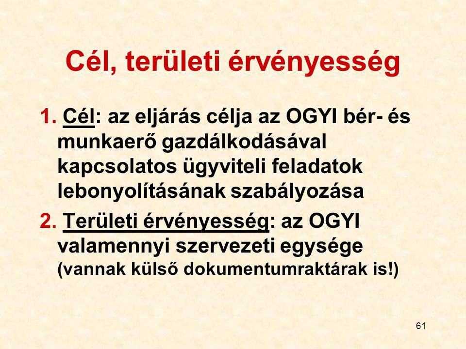 61 Cél, területi érvényesség 1. Cél: az eljárás célja az OGYI bér- és munkaerő gazdálkodásával kapcsolatos ügyviteli feladatok lebonyolításának szabál