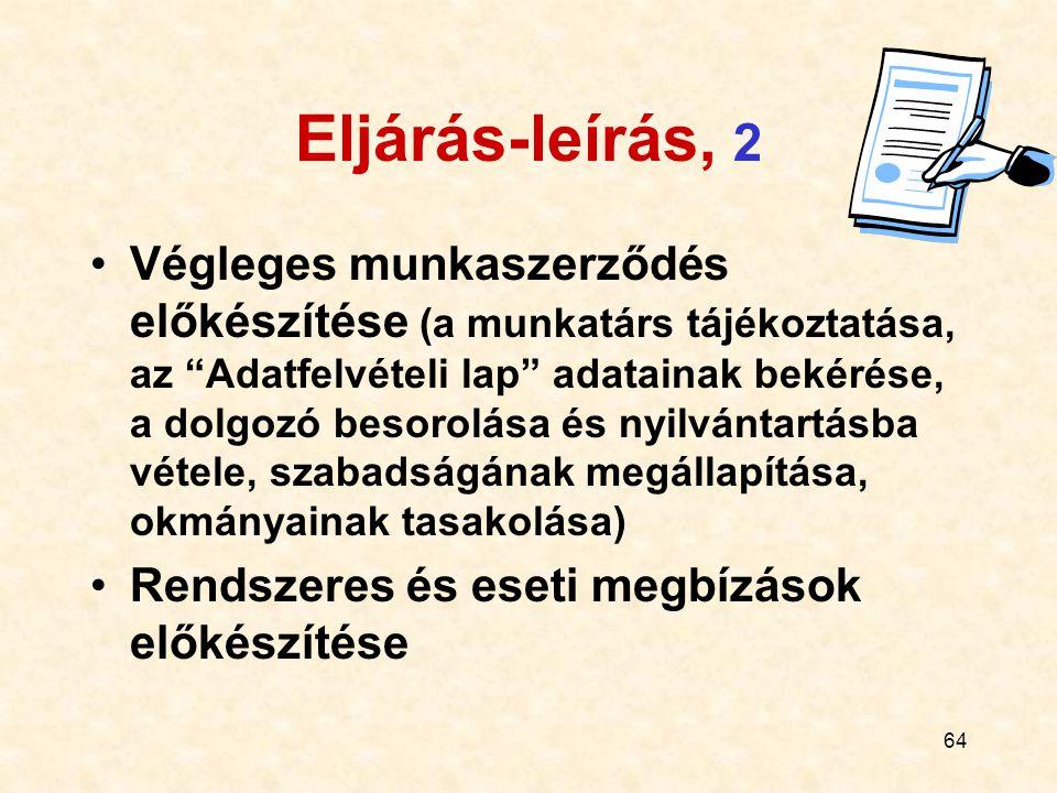 65 Eljárás-leírás, 3 Kilépő munkatárssal kapcsolatos ügyek (a Kilépési elszámolási lap kitöltése, a dolgozó ellátása a jogszabály szerinti dokumentumokkal) Átsorolások előkészítése (a kötelezően előírt munkaügyi nyilvántartások alapján, átvezetése a nyilvántartásban, a jubileumi jutalom megállapítása)
