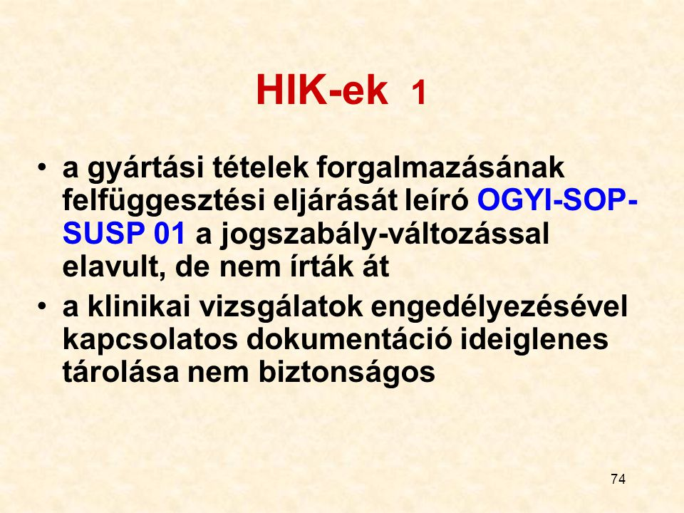 74 HIK-ek 1 a gyártási tételek forgalmazásának felfüggesztési eljárását leíró OGYI-SOP- SUSP 01 a jogszabály-változással elavult, de nem írták át a kl