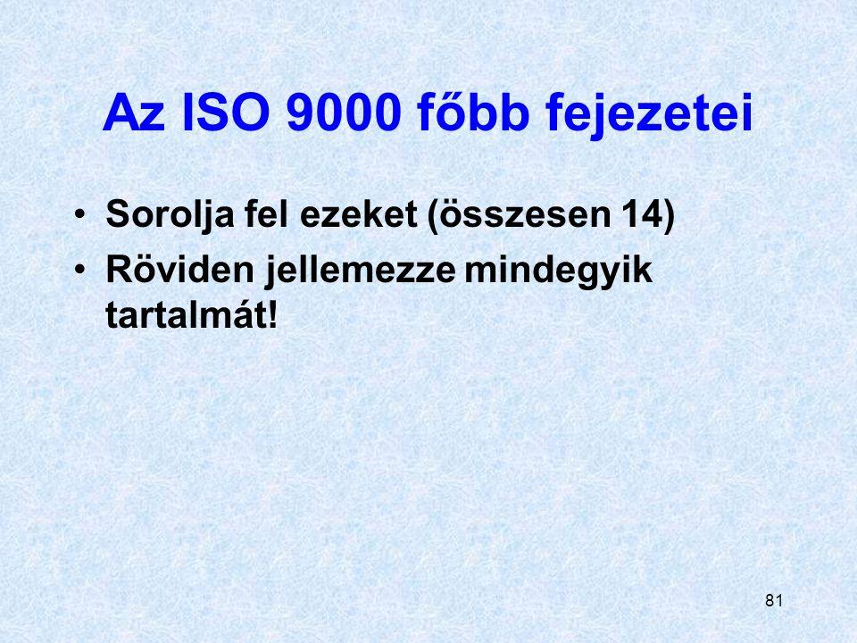 81 Az ISO 9000 főbb fejezetei Sorolja fel ezeket (összesen 14) Röviden jellemezze mindegyik tartalmát!