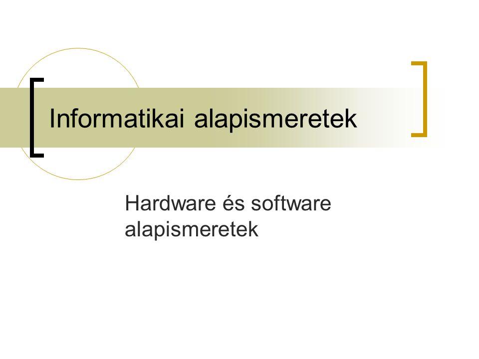 Informatikai alapismeretek Hardware és software alapismeretek