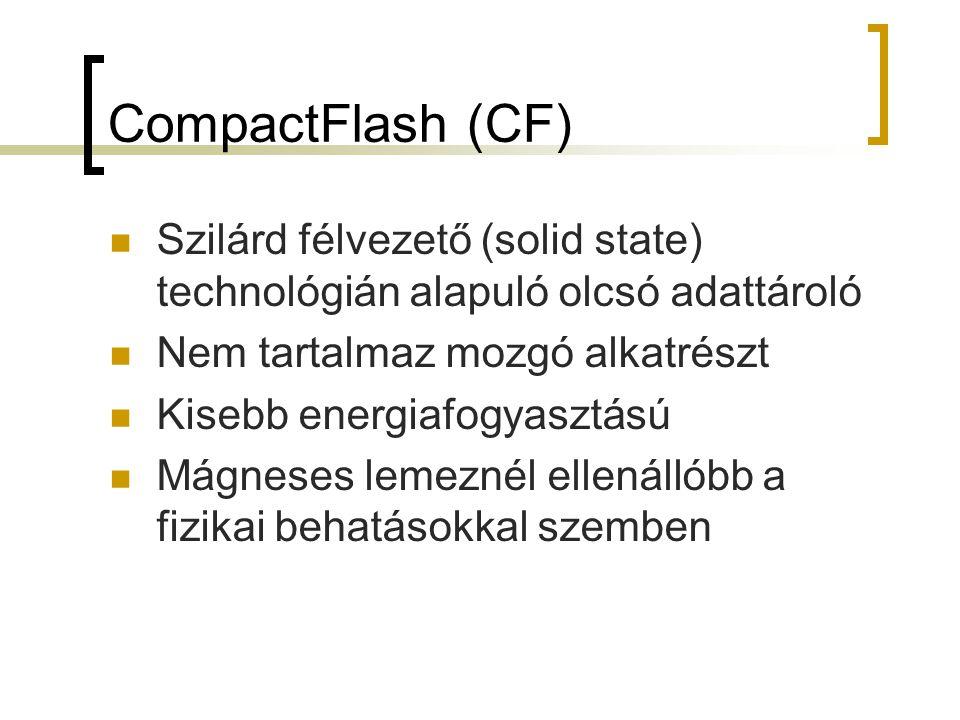 CompactFlash (CF) Szilárd félvezető (solid state) technológián alapuló olcsó adattároló Nem tartalmaz mozgó alkatrészt Kisebb energiafogyasztású Mágne