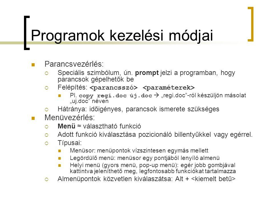 Programok kezelési módjai Parancsvezérlés:  Speciális szimbólum, ún. prompt jelzi a programban, hogy parancsok gépelhetők be  Felépítés: Pl. copy re