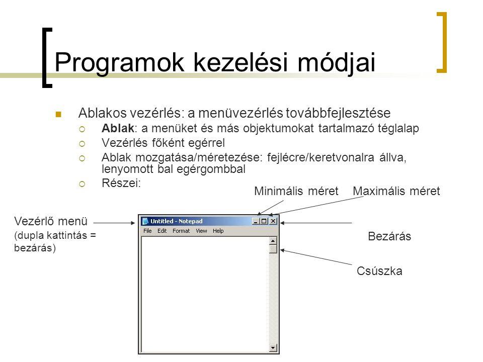 Programok kezelési módjai Ablakos vezérlés: a menüvezérlés továbbfejlesztése  Ablak: a menüket és más objektumokat tartalmazó téglalap  Vezérlés fők