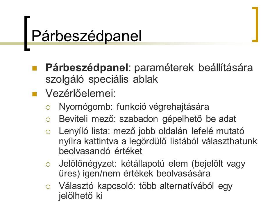 Párbeszédpanel Párbeszédpanel: paraméterek beállítására szolgáló speciális ablak Vezérlőelemei:  Nyomógomb: funkció végrehajtására  Beviteli mező: s