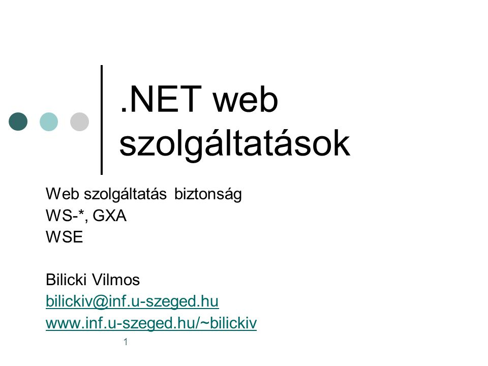 32 A Web Szolgáltatások korlátai Web szolgáltatások felhasználási területei: IEA – Vállalati alkalmazás integráció B2B – fontos partnerekkel való együttműködés A holnap igényei: Több szervezet közötti együttműködés Problémák melyekkel a jelenlegi szabványok (SOAP, WSDL, UDDI) nem foglalkoznak Hogyan tegyük biztonságossá a web szolgáltatást.