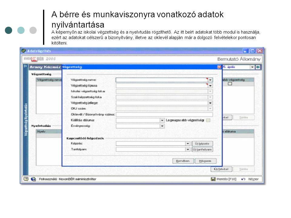 A bérre és munkaviszonyra vonatkozó adatok nyilvántartása A képernyőn az iskolai végzettség és a nyelvtudás rögzíthető. Az itt beírt adatokat több mod