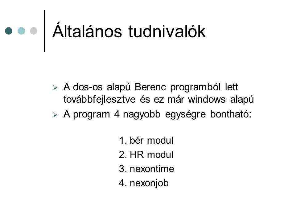 Általános tudnivalók  A dos-os alapú Berenc programból lett továbbfejlesztve és ez már windows alapú  A program 4 nagyobb egységre bontható: 1. bér